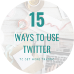 15  Ways to use Twitter to Increase Blog Traffic