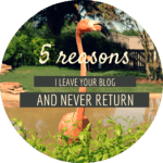 5 Reasons I Leave Your Blog and Never Return