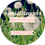 #socialbloggers 20 – How to Edit Blog Photos