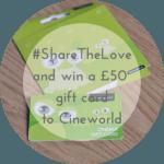 #ShareTheLove and win a £50 Cineworld Giftcard!