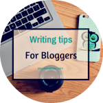6 writing tips for bloggers: the basics