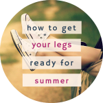 Get your Legs Summer-Ready // My 5 commitments