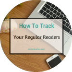 How many regular readers do you have? // Find out using Google Analytics