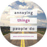 Things people do that annoy me for no reason