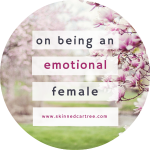 On being an emotional female.