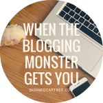 When The Blog Monster GETS YOU