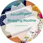 #socialbloggers 71 // Blog Routines