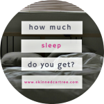 How much sleep do you get?