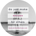 Do you make excuses for others?