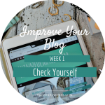 Check Yourself // 8 Weeks To #ImproveYourBlog