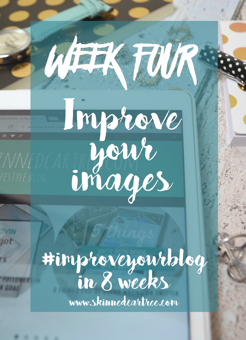 week 4 of the 8 week blog course #ImproveYourBlog where we talk about how to improve our blog images and photos