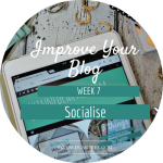 Socialise // 8 Weeks to Improve Your Blog