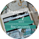 Blog Consistently // 8 Weeks to Improve Your Blog