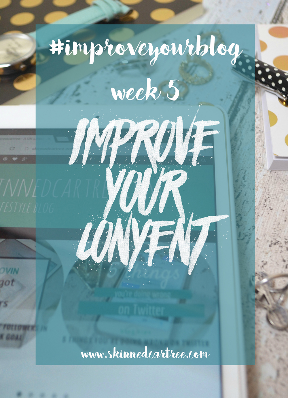 week 5 of the 8 week blog course #improveyourblog, this week we talk about how to improve your content and writing
