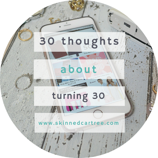 30 thoughts I'm having about approaching 30