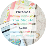 Phrases to Avoid Saying