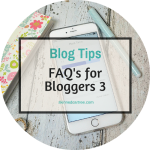 FAQ's for Bloggers Part 3