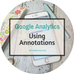 Google Analytics // How to Use Annotations to Track your Progress