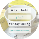 Why I hate your #FridayFeeling