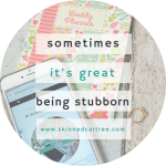 How to turn being a stubborn sod into something great.