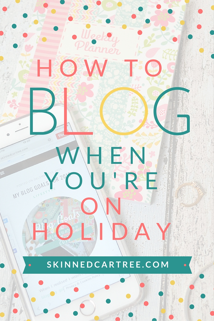 How to Blog On When you're on Holiday