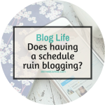 Does having a blog schedule ruin blogging?