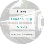 London Trip and Vlog