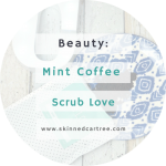 Scrub love, the mint coffee scrub that will blow your mind