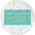 #socialbloggers 119 // Current Obsessions