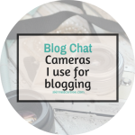 What Cameras I Use for Blogging