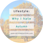 Confession time: I hate Autumn.
