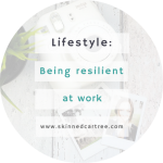 How to be resilient at work.