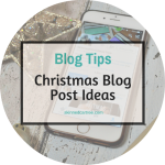 25 Ideas for Christmas Themed Blog Posts