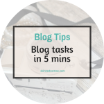 Blog tasks you can do when you have 5 minutes to spare.