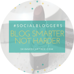 #socialbloggers 134 // Blog smarter, not harder.