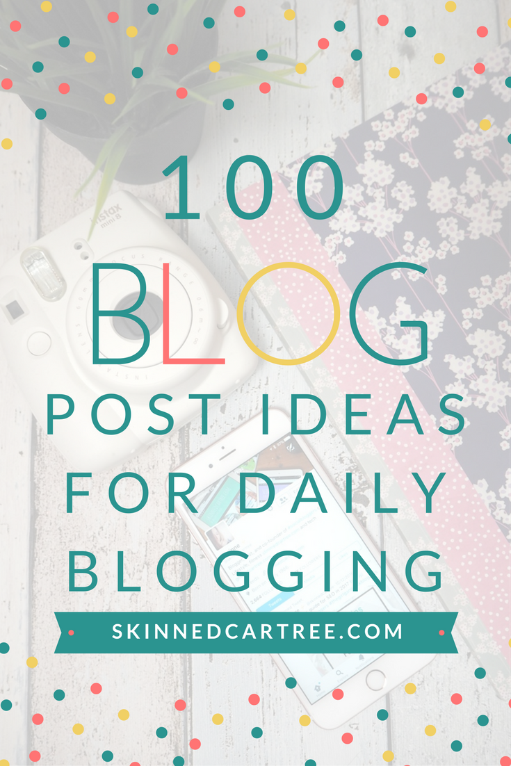 100 blog post ideas for to get your daily blogging