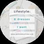 6 dresses I want