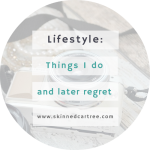 Things I do and regret later
