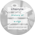 E-cigarettes:  A History of the product that helped me quit