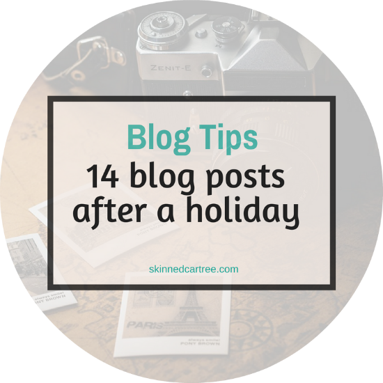14 blog posts to create out of your holiday