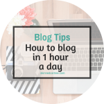 How to blog if you only have 1 hour a day