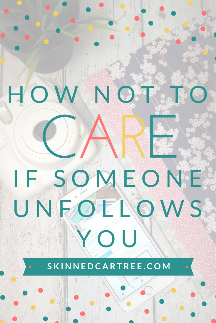 Why shouldn't care if someone unfollows you.