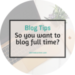 So you want to be a full time blogger?