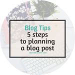 5 steps to planning a blog post