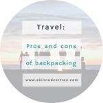 Is Backpacking For You? The Pros And Cons