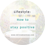How to stay positive when things get tough