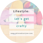 Let's Get Crafty: Making Things Is Fun