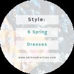 6 dresses for Spring