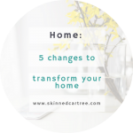 Home: 5 Changes Around The Home That Will Transform Your Life For The Better