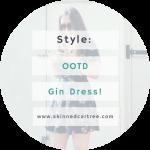 #OOTD // Gin Dress